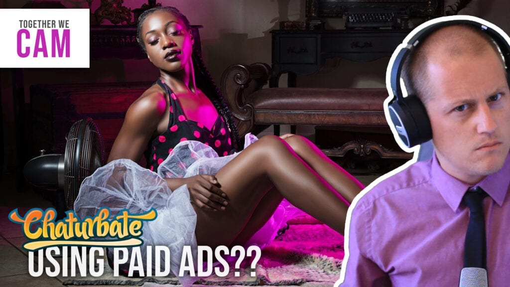 Chaturbate Affiliate Paid Ads